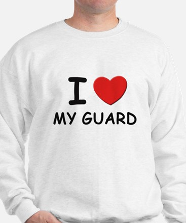 I love guards Sweatshirt