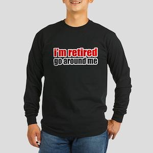 I'm Retired Go Around Me Long Sleeve Dark T-Shirt