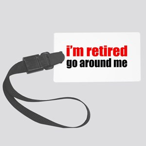 I'm Retired Go Around Me Large Luggage Tag