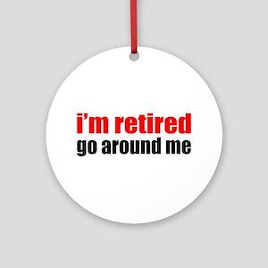I'm Retired Go Around Me Ornament (Round)