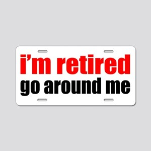 I'm Retired Go Around Me Aluminum License Plate
