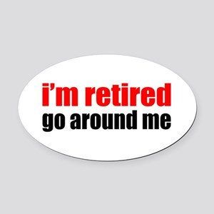 I'm Retired Go Around Me Oval Car Magnet