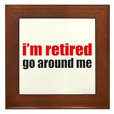 I'm Retired Go Around Me Framed Tile