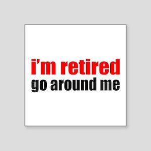 "I'm Retired Go Around Me Square Sticker 3"" x 3"""