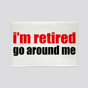 I'm Retired Go Around Me Rectangle Magnet