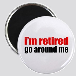 I'm Retired Go Around Me Magnet