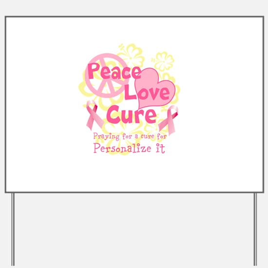 Pink Peace Love Cure Yard Sign