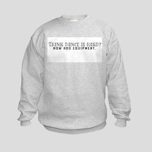 Think dance is hard? Kids Sweatshirt