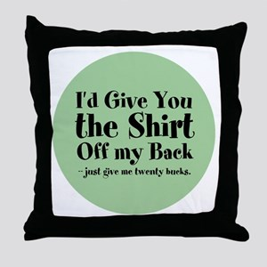 Shirt Off My Back Throw Pillow