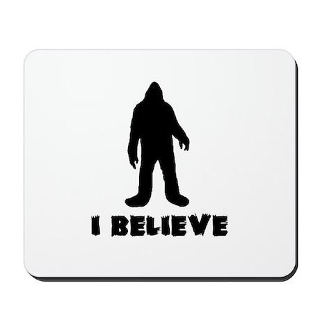 I Believe in Sasquatch Mousepad