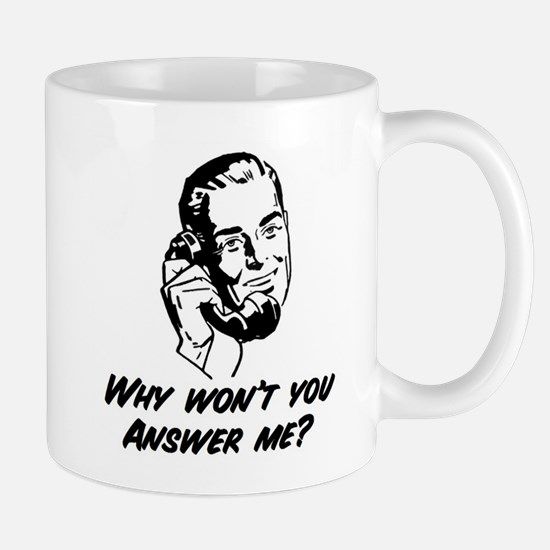 Why Won't You Answer Me? Mug