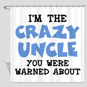 Crazy Uncle Shower Curtain