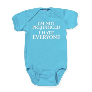 I'm Not Prejudiced. I Hate Ev Baby Bodysuit