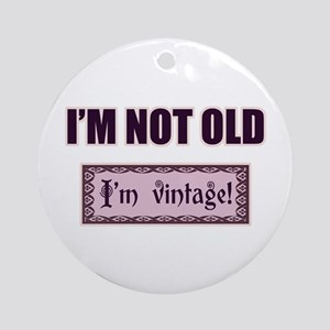 I'm Not Old I'm Vintage Ornament (Round)