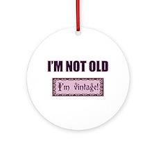 I'm Not Old I'm Vintage Ornament (Round)
