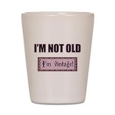 I'm Not Old I'm Vintage Shot Glass