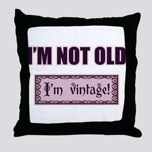 I'm Not Old I'm Vintage Throw Pillow