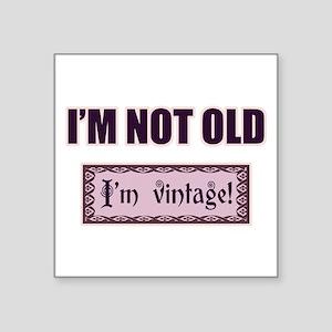 "I'm Not Old I'm Vintage Square Sticker 3"" x 3"""