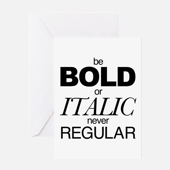 Be Bold or Italic never Regular Greeting Card