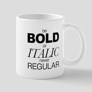 Be Bold or Italic never Regular Mug