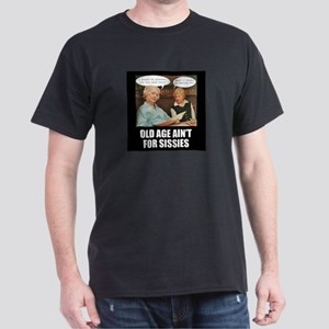 Old Age Ain't For Sissies Dark T-Shirt