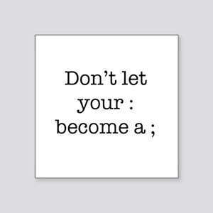 Don't Let Your : Become a ; Sticker