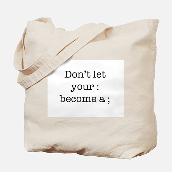 Don't Let Your : Become a ; Tote Bag