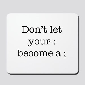 Don't Let Your : Become a ; Mousepad