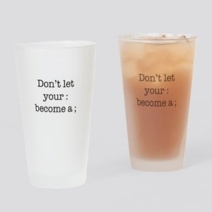 Don't Let Your : Become a ; Drinking Glass