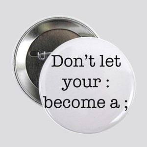 "Don't Let Your : Become a ; 2.25"" Button"