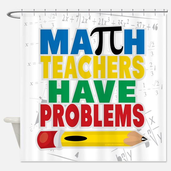 Math Teachers Have Problems Shower Curtain