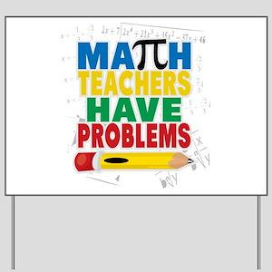 Math Teachers Have Problems Yard Sign