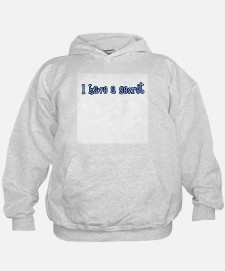 I have a secret-going to be b Hoodie