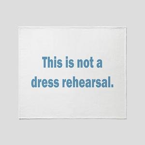 Not a Dress Rehearsal Throw Blanket
