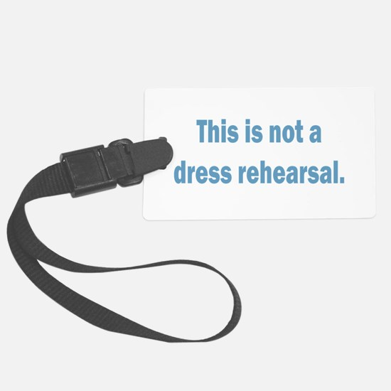 Not a Dress Rehearsal Luggage Tag