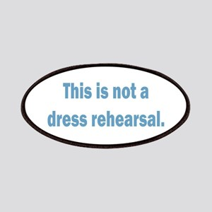 Not a Dress Rehearsal Patches