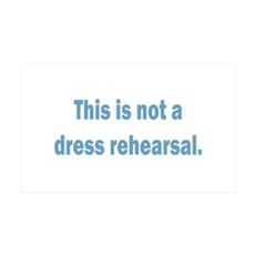 Not a Dress Rehearsal Wall Decal