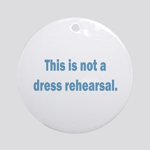 Not a Dress Rehearsal Ornament (Round)