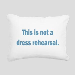 Not a Dress Rehearsal Rectangular Canvas Pillow
