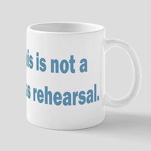 Not a Dress Rehearsal Mug