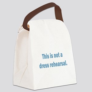 Not a Dress Rehearsal Canvas Lunch Bag