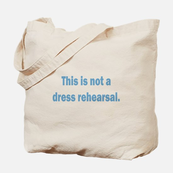 Not a Dress Rehearsal Tote Bag