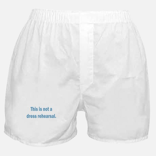 Not a Dress Rehearsal Boxer Shorts