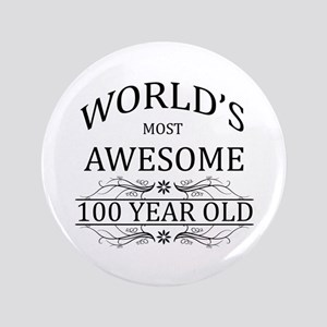 """World's Most Awesome 100 Year Old 3.5"""" Button"""
