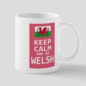 Keep Calm and Be Welsh Mug