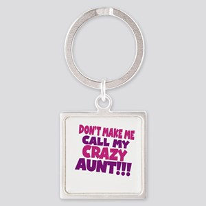 Dont make me call my crazy aunt Keychains
