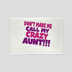Dont make me call my crazy aunt Rectangle Magnet