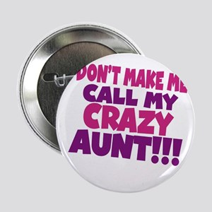 """Dont make me call my crazy aunt 2.25"""" Button"""