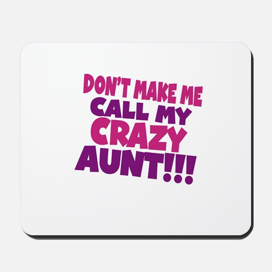 Dont make me call my crazy aunt Mousepad