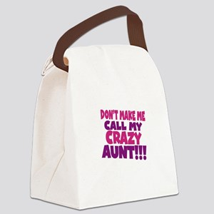 Dont make me call my crazy aunt Canvas Lunch Bag